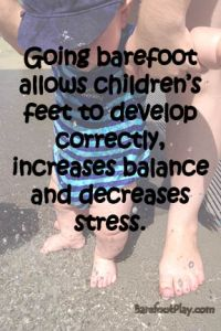 Going barefoot allows childrens feet to develop correctly and decreases stress