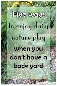 5 ways to play in nature daily when you don't have a back yard Barefoot Play