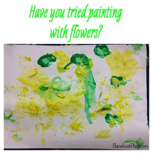have you tried painting with Flowers Barefoot Play